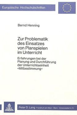 Zur Problematik des Einsatzes von Planspielen im Unterricht von Henning,  Bernd