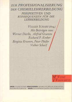 Zur Professionalisierung der Chemielehrer von Dierks,  Werner, Gramm,  A, Gramm,  Altfrid, Just,  N, Möller,  K, Scharf,  Volker