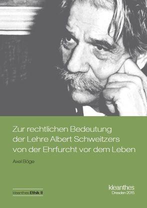 Zur rechtlichen Bedeutung der Lehre Albert Schweitzers von der Ehrfurcht vor dem Leben von Böge,  Axel