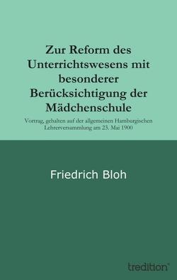 Zur Reform des Unterrichtswesens mit besonderer Berücksichtigung der Mädchenschule von Bloh,  Friedrich