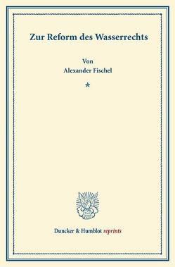 Zur Reform des Wasserrechts. von Fischel,  Alexander