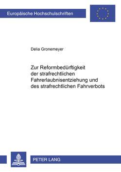 Zur Reformbedürftigkeit der strafrechtlichen Fahrerlaubnisentziehung und des strafrechtlichen Fahrverbots von Gronemeyer,  Delia