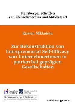 Zur Rekonstruktion von Entrepreneurial Self-Efficacy von Unternehmerinnen in patriarchal geprägten Gesellschaften von Mikkelsen,  Kirsten