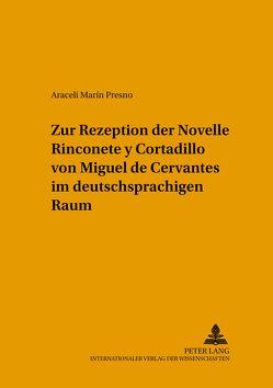 Zur Rezeption der Novelle «Rinconete y Cortadillo» von Miguel de Cervantes im deutschsprachigen Raum von Marín y Presno,  Araceli-Rosa