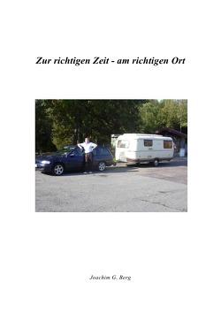 Zur richtigen Zeit – am richtigen Ort von Berg,  Joachim G.