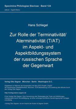 Zur Rolle der Terminativität / Aterminativität (T/AT) im Aspekt- und Aspektbildungssystem der russischen Sprache der Gegenwart von Schlegel,  Hans