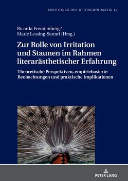 Zur Rolle von Irritation und Staunen im Rahmen literarästhetischer Erfahrung von Freudenberg,  Ricarda, Lessing-Sattari,  Marie