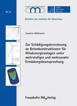 Zur Schädigungsberechnung an Betonkonstruktionen für Windenergieanlagen unter mehrstufiger und mehraxialer Ermüdungsbeanspruchung. von Fouad,  Nabil A., Göhlmann,  Joachim, Grünberg,  Jürgen