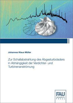 Zur Schallabstrahlung des Abgasturboladers in Abhängigkeit der Verdichter- und Turbinenanströmung von Müller,  Johannes Klaus