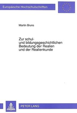 Zur schul- und bildungsgeschichtlichen Bedeutung der Realien und der Realienkunde von Bruns,  Martin