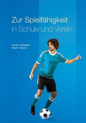 Zur Schulung einer allgemeinen Spielfähigkeit in Schule und Verein von Furley,  Philip, Memmert,  Daniel