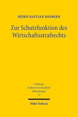 Zur Schutzfunktion des Wirtschaftsstrafrechts von Boerger,  Björn Bastian