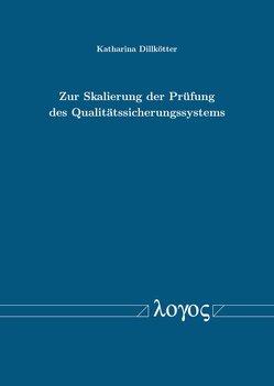 Zur Skalierung der Prüfung des Qualitätssicherungssystems von Dillkötter,  Katharina
