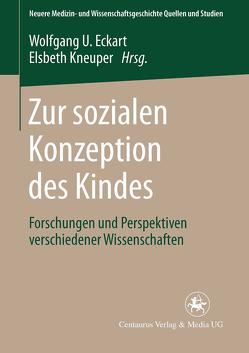Zur sozialen Konzeption des Kindes von Eckart,  Wolfgang U., Kneuper,  Elsbeth