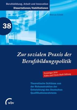 Zur sozialen Praxis der Berufsbildungspolitik von Eckelt,  Marcus, Friese,  Marianne, Jenewein,  Klaus, Spöttl,  Georg