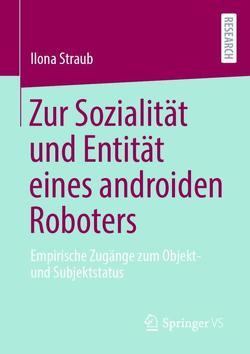 Zur Sozialität und Entität eines androiden Roboters von Straub,  Ilona