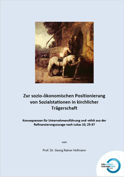 Zur sozio-ökonomischen Positionierung von Sozialstationen in kirchlicher Trägerschaft von Alm,  Wolfgang, Hofmann,  Georg R.