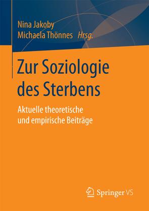 Zur Soziologie des Sterbens von Jakoby,  Nina, Thönnes,  Michaela