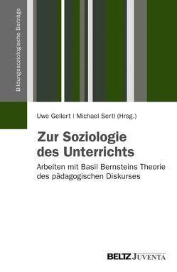 Zur Soziologie des Unterrichts von Gellert,  Uwe, Sertl,  Michael