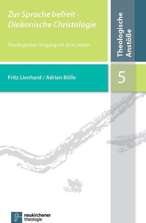 Zur Sprache befreit – Diakonische Christologie von Bölle,  Adrian, Lienhard,  Fritz