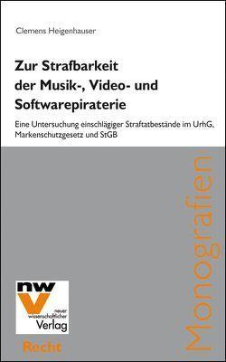 Zur Strafbarkeit der Musik-, Video- und Softwarepiraterie von Heigenhauser,  Clemens