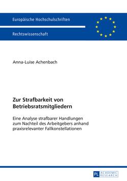 Zur Strafbarkeit von Betriebsratsmitgliedern von Achenbach,  Anna-Luise