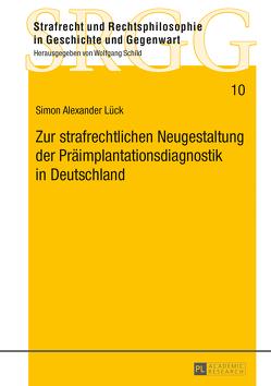 Zur strafrechtlichen Neugestaltung der Präimplantationsdiagnostik in Deutschland von Lück,  Simon