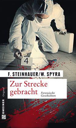 Zur Strecke gebracht von Spyra,  Wolfgang, Steinhauer,  Franziska