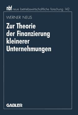 Zur Theorie der Finanzierung kleinerer Unternehmungen von Neus,  Werner