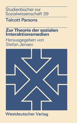Zur Theorie der sozialen Interaktionsmedien von Parsons,  Talcott