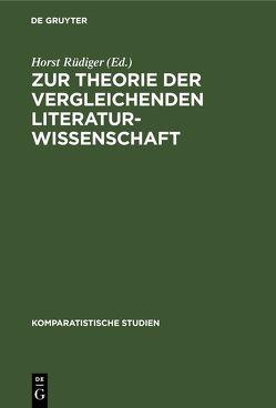 Zur Theorie der vergleichenden Literaturwissenschaft von Bauer,  Gerhard, Gsteiger,  Manfred, Koppen,  Erwin, Rüdiger,  Horst