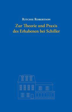 Zur Theorie und Praxis des Erhabenen bei Schiller von Hühn,  Helmut, Robertson,  Ritchie