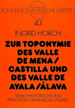 Zur Toponymie des Valle de Mena / Castilla und des Valle de Ayala / Álava von Horch,  Ingrid
