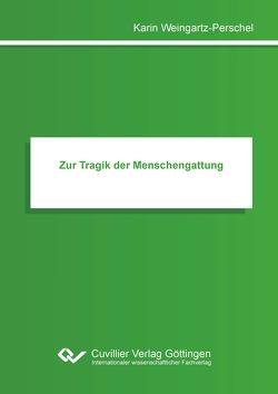 Zur Tragik der Menschengattung von Weingartz-Perschel,  Karin