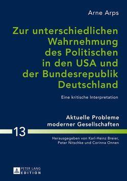Zur unterschiedlichen Wahrnehmung des Politischen in den USA und der Bundesrepublik Deutschland von Arps,  Arne