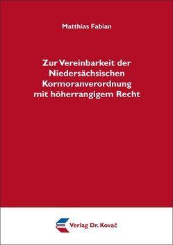 Zur Vereinbarkeit der Niedersächsischen Kormoranverordnung mit höherrangigem Recht von Fabian,  Matthias