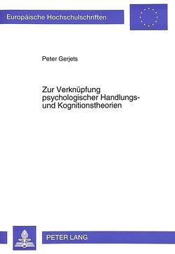 Zur Verknüpfung psychologischer Handlungs- und Kognitionstheorien von Gerjets,  Peter