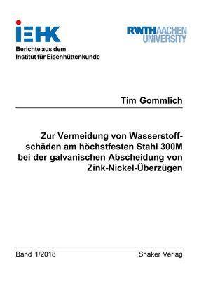 Zur Vermeidung von Wasserstoffschäden am höchstfesten Stahl 300M bei der galvanischen Abscheidung von Zink-Nickel-Überzügen von Gommlich,  Tim