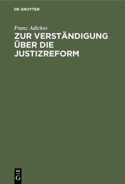 Zur Verständigung über die Justizreform von Adickes,  Franz