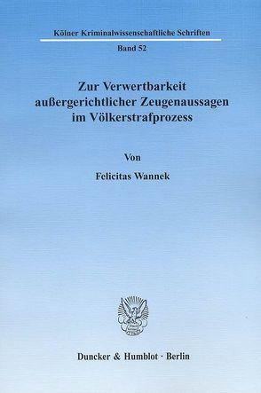 Zur Verwertbarkeit außergerichtlicher Zeugenaussagen im Völkerstrafprozess. von Wannek,  Felicitas