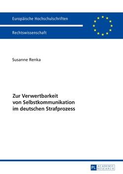Zur Verwertbarkeit von Selbstkommunikation im deutschen Strafprozess von Renka,  Susanne