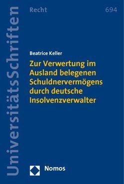 Zur Verwertung im Ausland belegenen Schuldnervermögens durch deutsche Insolvenzverwalter von Keller,  Beatrice