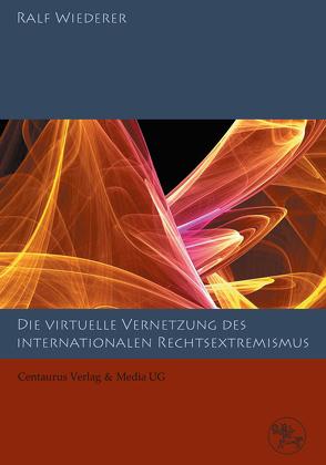 Zur virtuellen Vernetzung des internationalen Rechtsextremismus von Wiederer,  Ralf