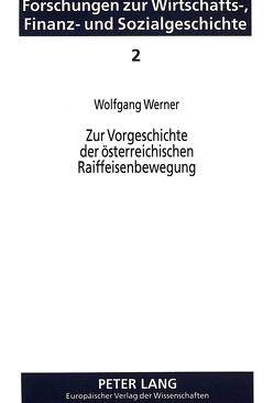 Zur Vorgeschichte der österreichischen Raiffeisenbewegung von Werner,  Wolfgang