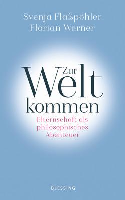 Zur Welt kommen von Flaßpöhler,  Svenja, Werner,  Florian
