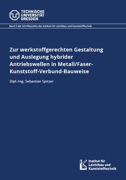 Zur werkstoffgerechten Gestaltung und Auslegung hybrider Antriebswellen in Metall/Faser-Kunststoff-Verbund-Bauweise von Spitzer,  Sebastian