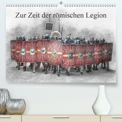 Zur Zeit der römischen Legion (Premium, hochwertiger DIN A2 Wandkalender 2020, Kunstdruck in Hochglanz) von Gaymard,  Alain