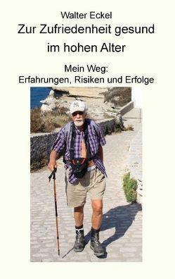 Zur Zufriedenheit gesund im hohen Alter von Eckel,  Walter