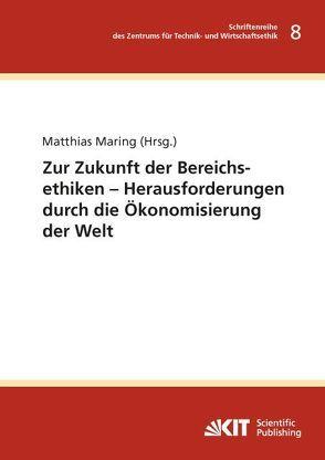 Zur Zukunft der Bereichsethiken – Herausforderungen durch die Ökonomisierung der Welt von Maring,  Matthias