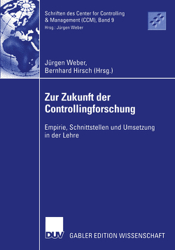 Zur Zukunft der Controllingforschung von Hirsch,  Bernhard, Weber,  Juergen